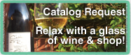 Catalog Request - Relax with a glass of wine & shop!